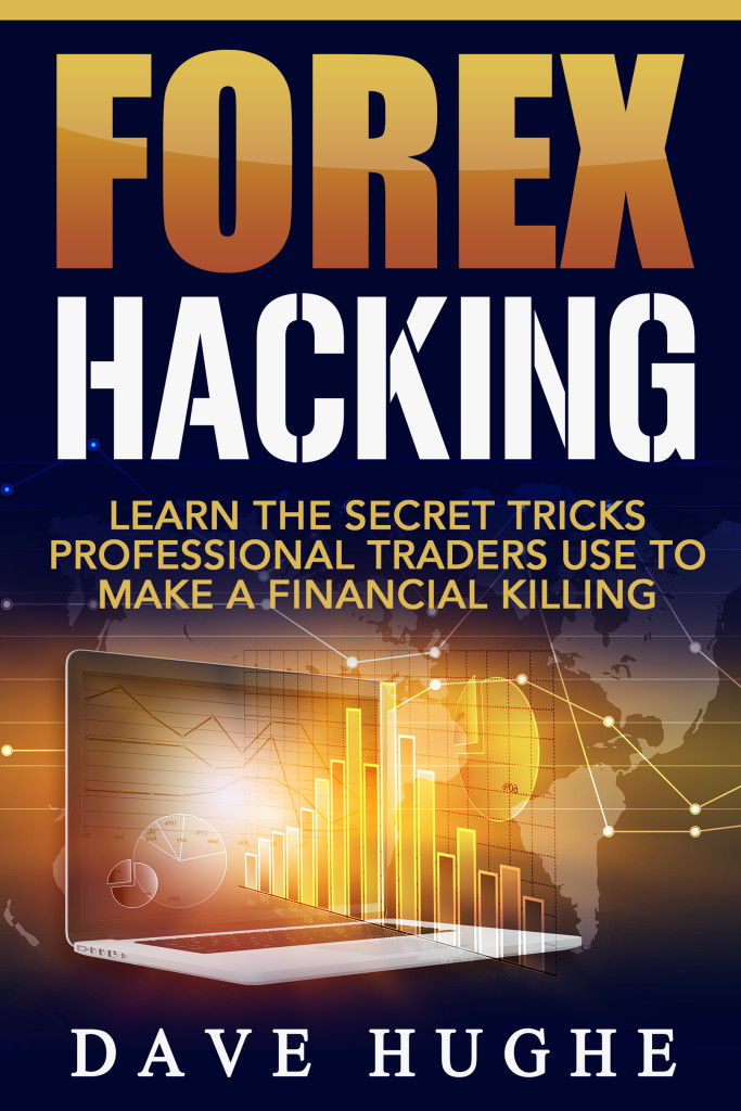 Forex Hacking: Learn The Secret Tricks Professional Traders Use To Make A Financial Killing
